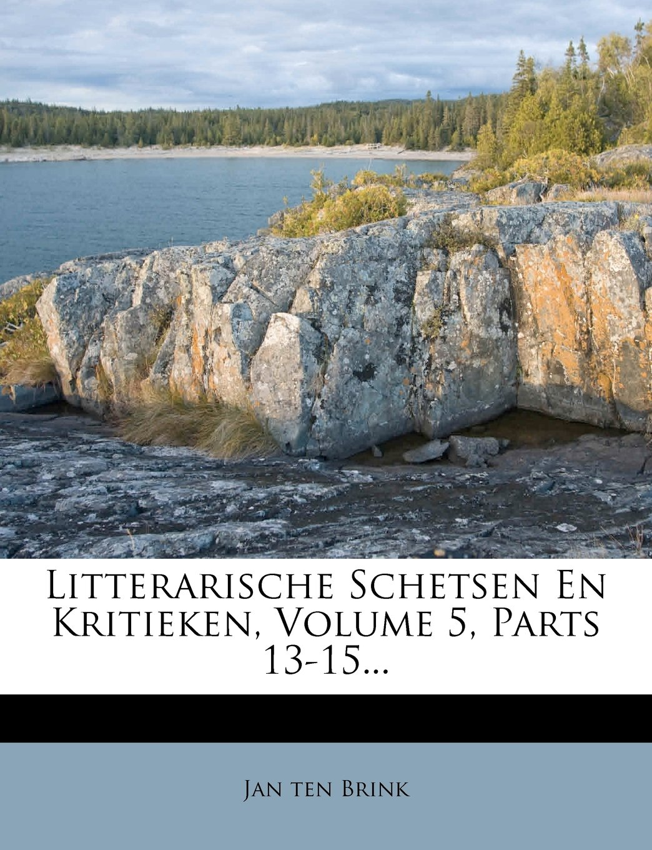 Read Online Litterarische Schetsen En Kritieken, Volume 5, Parts 13-15... (Dutch Edition) pdf