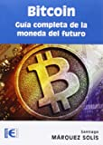 Bitcoin. Guia Completa De La Moneda Del