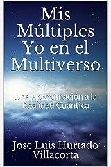Mis Múltiples Yo en el Multiverso: Una Aproximación a la Realidad Cuántica - Segunda Edición (Spanish Edition) Kindle Edition