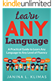 Learn ANY Language: A Practical Guide to Learn Any Language to Any Level of Fluency (English Edition)