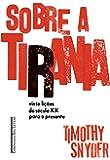 Sobre a Tirania. Vinte Lições do Século XX Para o Presente