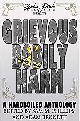 GRIEVOUS BODILY HARM: A Hardboiled Anthology Kindle Edition