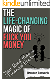 The Life-Changing Magic of F*ck You Money: Your Road Map to Financial Freedom -  Learn about Investing, Stock Market, Index Funds, Side Hustles, and Passive Income