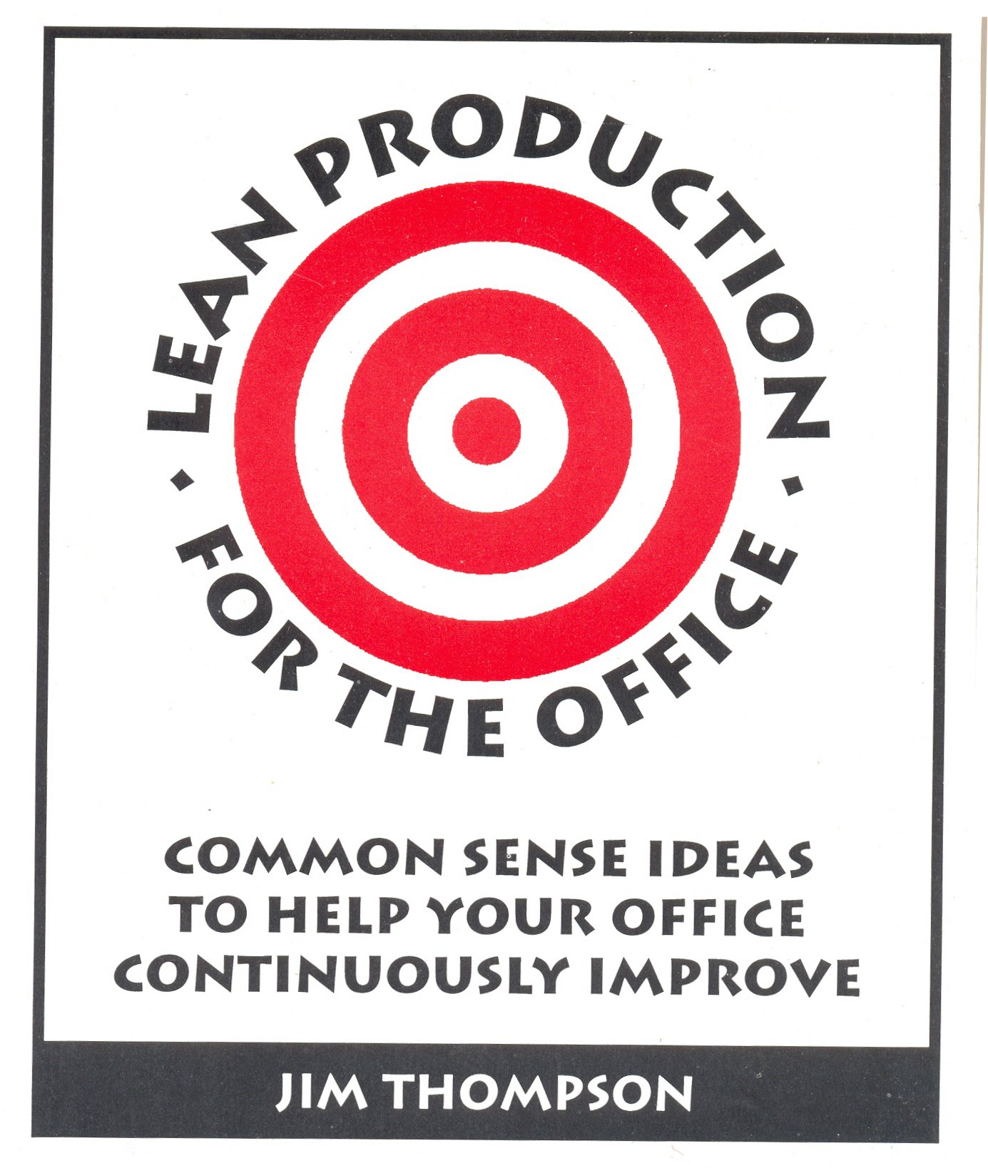 Lean Production for the Office: Common Sense Ideas to Help Your Office Continuously Improve