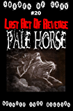 #20 Shades of Gray: Last Act Of Revenge: Pale Horse (SOG- Science Fiction Action Adventure Mystery Serial Series)