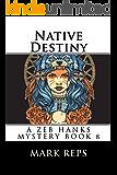 NATIVE DESTINY (ZEB HANKS: Small Town Sheriff Big Time Trouble Book 8)
