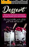 Dessert: Delicious Dessert Cookbook Recipes Made Quick And Simple (Tart, Cookies, Ice cream, Pies, Mousse, Dessert)