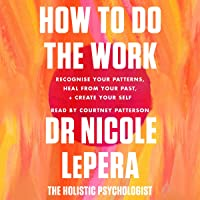 How to Do the Work: Recognise Your Patterns, Heal from Your Past and Create Your Self