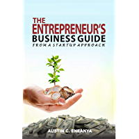 The Entrepreneur's Business Guide: From a Start-up Approach: Learn about Steps in Starting a Startup, Business plan, fixing Sales problems and developing good marketing plans (English Edition)