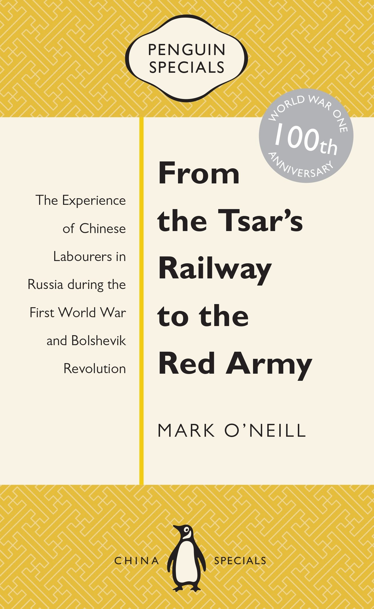 Buy From the Tsar's Railway to the Red Army: The Experience of Chinese  Labourers in Russia During the First World War and Bolshevik Revolution ( Penguin ...