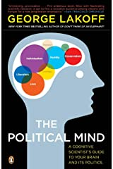 The Political Mind: A Cognitive Scientist's Guide to Your Brain and Its Politics Paperback