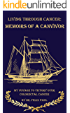 Living through Cancer: Memoirs of a Canvivor: Revised Edition January 2020