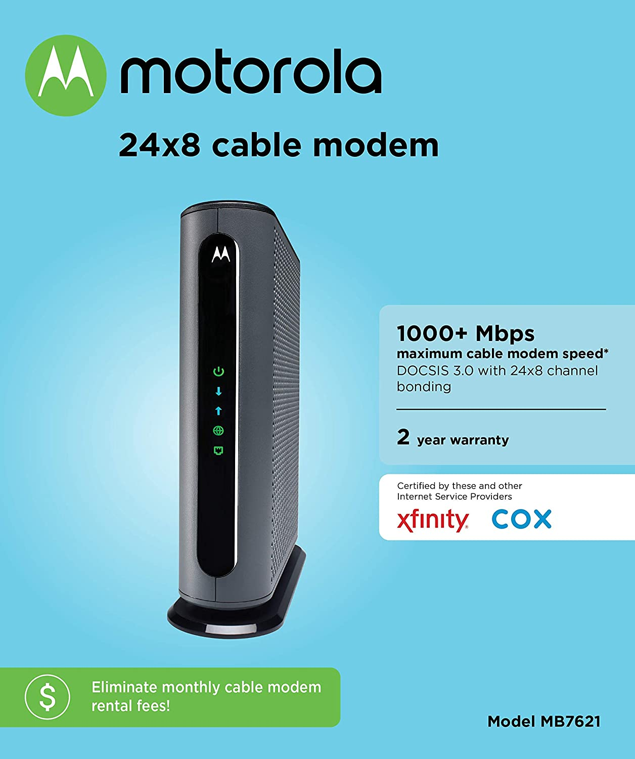 MOTOROLA 24x8 Cable Modem, Model MB7621, DOCSIS 3 0  Approved by Comcast  Xfinity, Cox, Charter Spectrum, Time Warner Cable, and More  Downloads  1,000