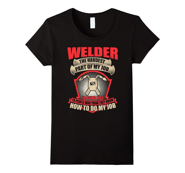 Welder The Hardest Part Of My Job T-shirt