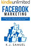 Facebook: Facebook Marketing: Guide to get 10,000 likes and followers in 15 days for Facebook Page(Facebook Page,Facebook advertising,social media,Instagram) BONUS - $20 included.