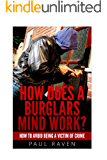 How does a Burglars mind work ?: How to avoid being a victim of crime
