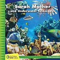 Sarah Mather and Underwater Telescopes (21st Century Junior Library: Women Innovators)