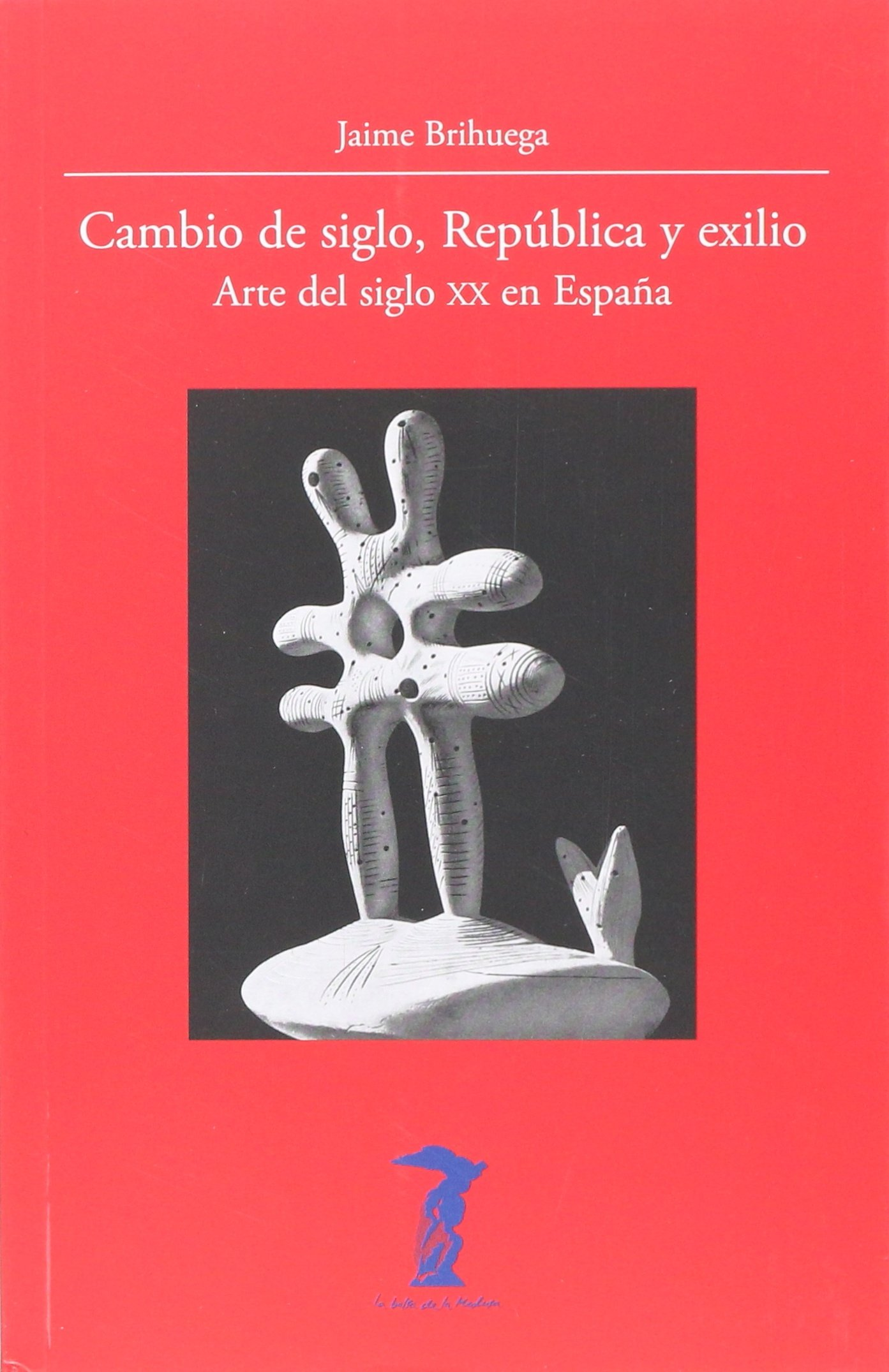 Cambio de siglo, República y exilio: Arte del siglo XX en España La balsa de la Medusa: Amazon.es: Brihuega, Jaime: Libros
