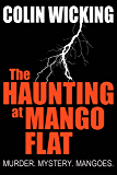 The Haunting At Mango Flat: Murder. Mystery. Mangoes.