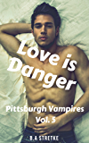 Love is Danger: Pittsburgh Vampires Vol. 5