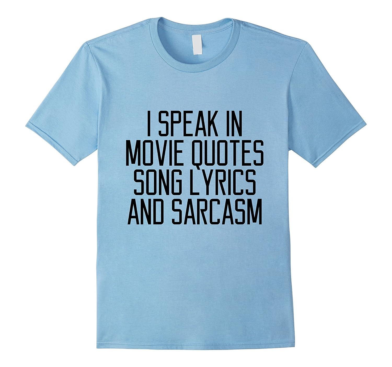 I Speak In Movie Quotes Song Lyrics And Sarcasm Love T-shirt-FL