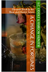 A Change In Fortunes: Eleventh Book In the Bear and Hunter Series Kindle Edition