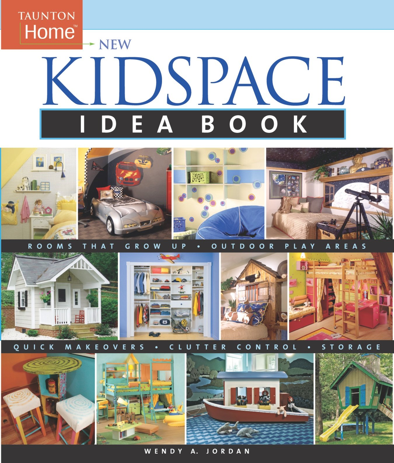 New Kidspace Idea Book: Rooms That Grow Up * Quick Makeovers* Outdoor Pl (Taunton Home Idea Books)