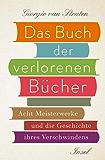Das Buch der verlorenen Bücher: Acht Meisterwerke und die Geschichte ihres Verschwindens