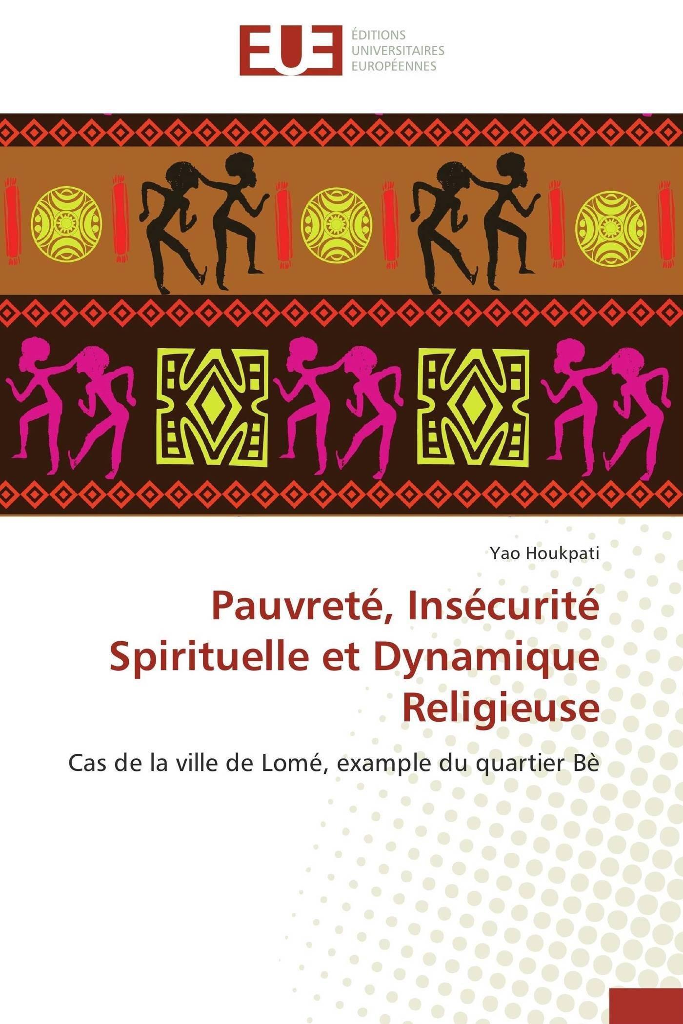Download Pauvreté, Insécurité Spirituelle et Dynamique Religieuse: Cas de la ville de Lomé, example du quartier Bè (Omn.Univ.Europ.) (French Edition) pdf