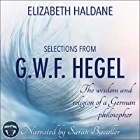 The Wisdom and Religion of a German Philosopher: Selections from the Writings of G. W. F. Hegel