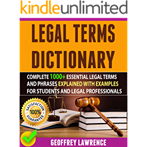 Legal Terms Dictionary: Complete 1000+ Essential Legal Terms And Phrases Explained With Examples For Students And Legal…
