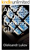 Attack of the Looking Glass