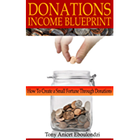 DONATIONS INCOME BLUEPRINT: How to create a small fortune through donations (English Edition)
