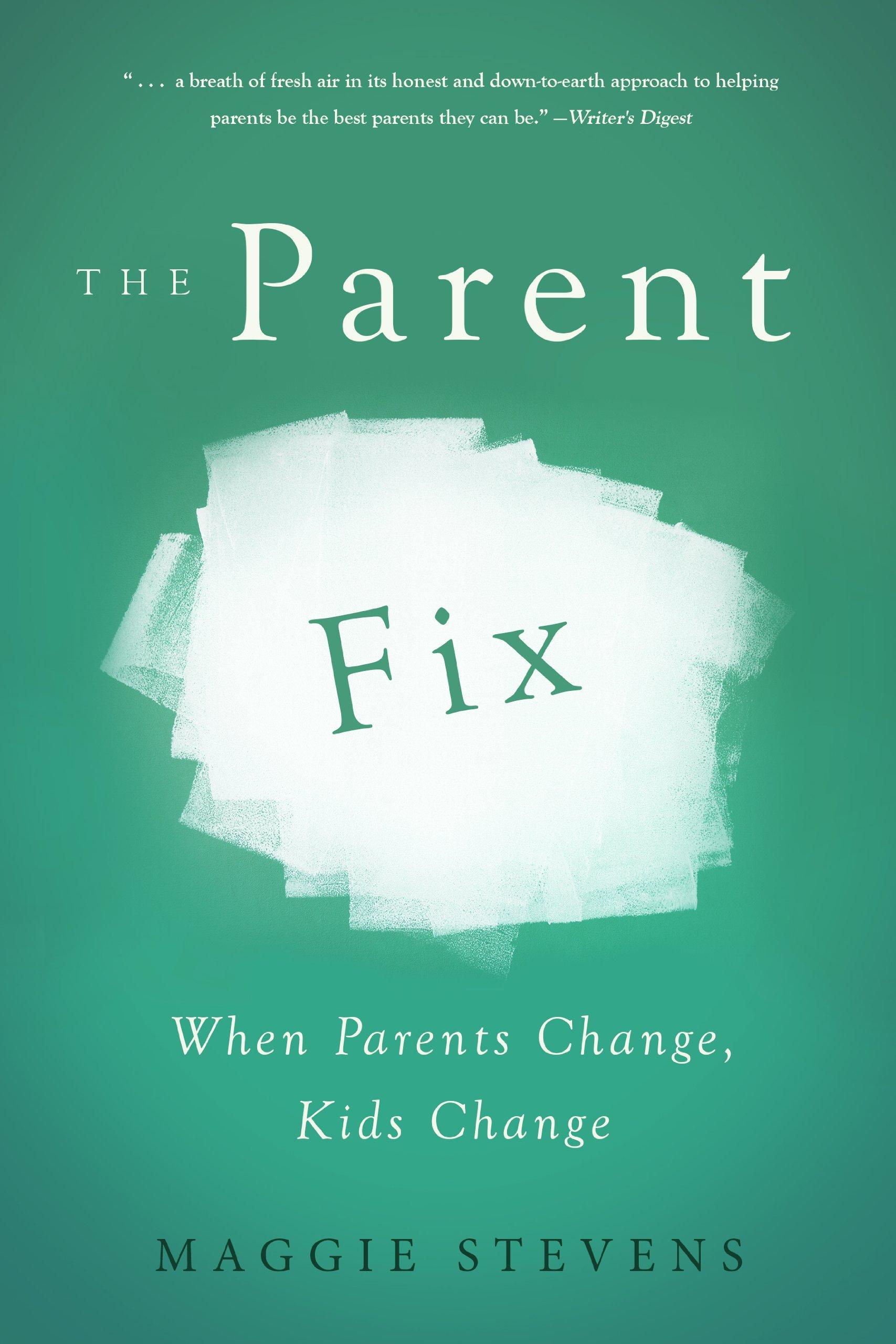 The Parent Fix: When Parents Change . . . Kids Change