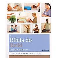 A BÍblia do Reiki: O Guia Definitivo para a Arte do Reiki