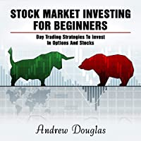 Stock Market Investing for Beginners: Day Trading Strategies to Invest in Options and Stocks