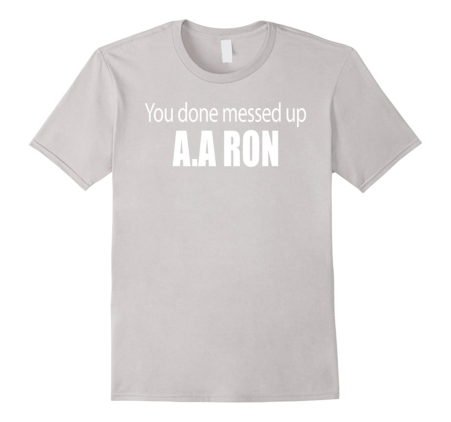 You Done Messed Up AA Ron Substitute Teacher Funny Meme Tee
