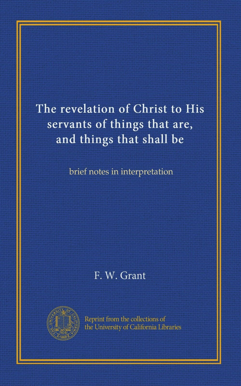 Download The revelation of Christ to His servants of things that are, and things that shall be: brief notes in interpretation ebook