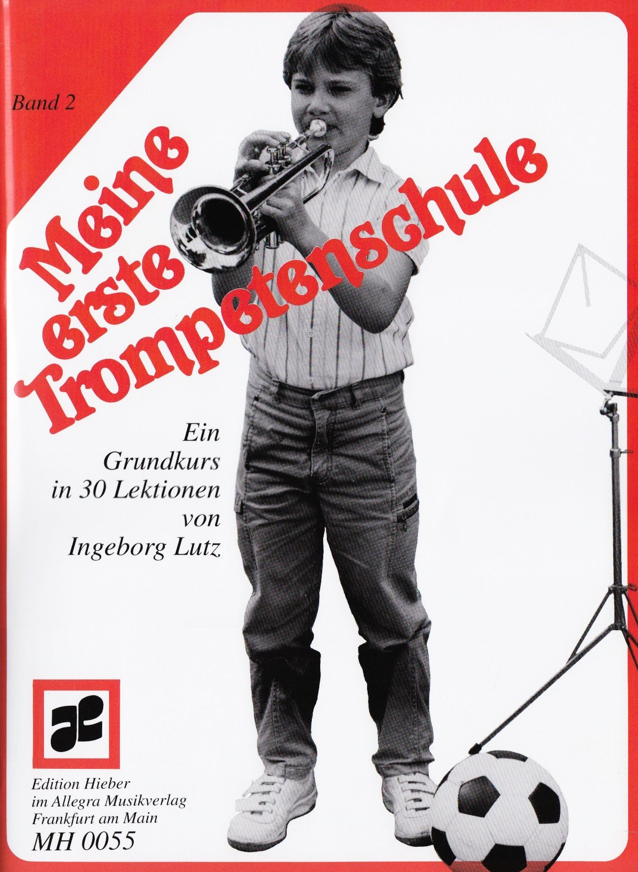 Meine Erste Trompetenschule  Ein Grundkurs In 30 Lektionen Für Trompete In B  Auch Für Flügelhorn Kornett . Band 2. Trompete  Flügelhorn Kornett . Lehrbuch.