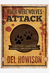 When Werewolves Attack: A Guide to Dispatching Ravenous Flesh-Ripping Beasts Kindle Edition