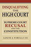 Disqualifying the High Court: Supreme Court  Recusal and the Constitution
