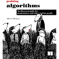 Grokking Algorithms: An illustrated guide for programmers and other curious people