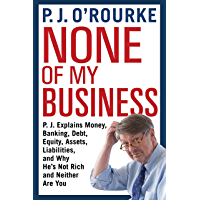None of My Business: From bestselling political humorist P.J.O'Rourke