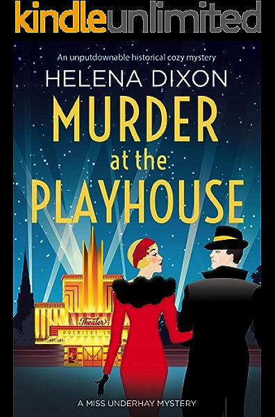Amazon Com Murder At The Playhouse An Unputdownable Historical Cozy Mystery A Miss Underhay Mystery Ebook Dixon Helena Kindle Store