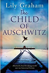 The Child of Auschwitz: Absolutely heartbreaking World War 2 historical fiction Kindle Edition
