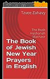 The Book of Jewish New Year Prayers in English: The Rosh Hashanah Machzor (English Edition)