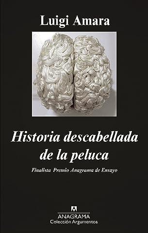 Historia descabellada de la peluca (Argumentos Anagrama nº 464) (Spanish Edition) - Kindle edition by Luigi Amara. Literature & Fiction Kindle eBooks ...