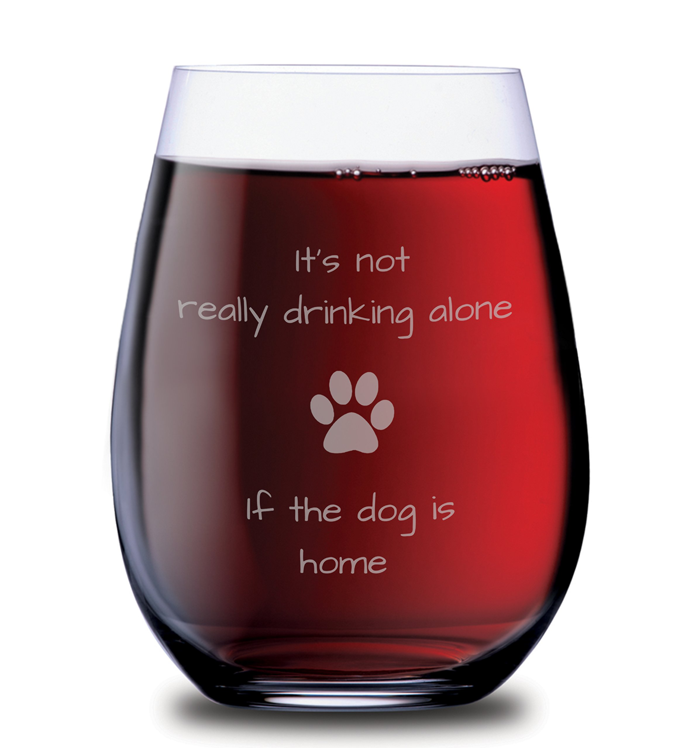 Sips N Giggles - It's not really drinking alone if the dog is home stemless wine glass, 15 oz.(Dog) - Laser Etched (Cat also available!)