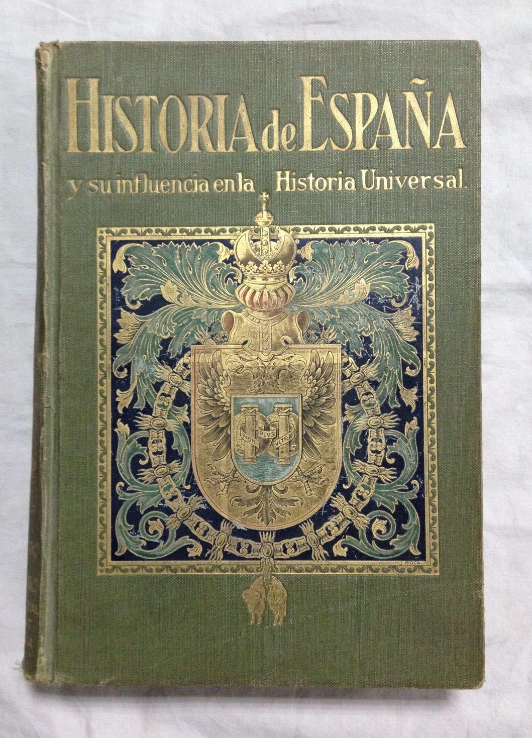 HISTORIA DE ESPAÑA Y SU INFLUENCIA EN LA HISTORIA UNIVERSAL. TOMO ...