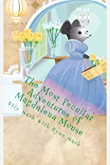 The Most Peculiar Adventures of Magdalena Mouse Kindle Edition